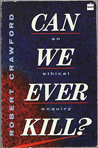 9780006275923: Can We Ever Kill?: An Ethical Enquiry