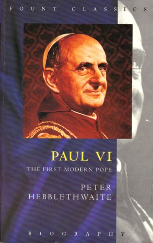Paul VI: The First Modern Pope (Fount classics): Hebblethwaite, Peter