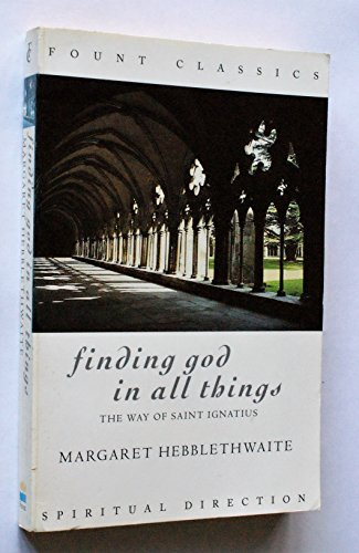 9780006278344: Finding God in All Things: Way of St.Ignatius (Fount Classics)