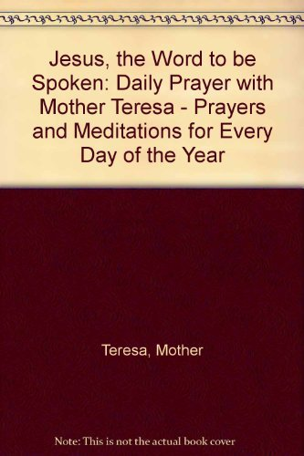 9780006278351: Jesus, the Word to be Spoken: Daily Prayer with Mother Teresa - Prayers and Meditations for Every Day of the Year