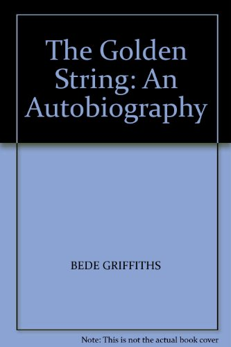 The Golden String: An Autobiography: Griffiths, Bede