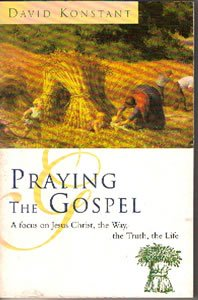 9780006280064: Praying the Gospels: A Focus on Jesus Christ, the Way, the Truth, the Life