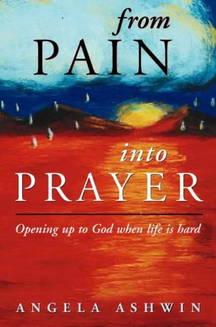 9780006280408: From Pain Into Prayer: Opening up to God when life is hard