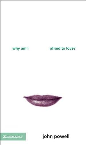 Why Am I Afraid to Love?: Powell, John