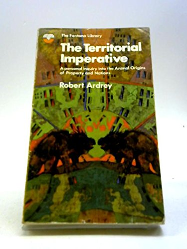 9780006319924: The Territorial Imperative: Personal Inquiry into the Animal Origins of Property and Nations