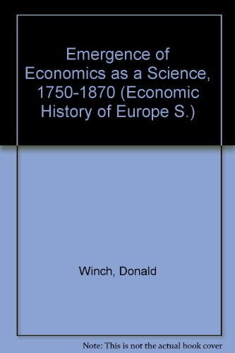 9780006326649: Emergence of Economics as a Science, 1750-1870 (Economic History of Europe S.)