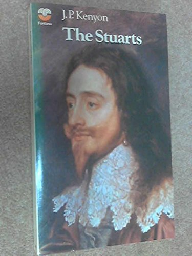 The Stuarts: A Study in English Kingship: Kenyon, J. P.