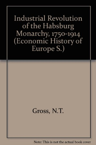 9780006330509: Industrial Revolution of the Habsburg Monarchy, 1750-1914 (Economic History of Europe S.)