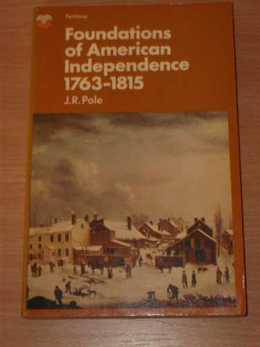 Foundations of American Independence, 1763-1815 (0006332587) by Pole, J. R.