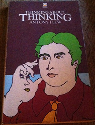 Thinking About Thinking: Flew, Antony G. N.