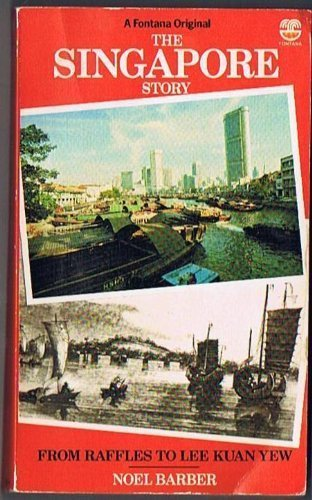 The Singapore story: From Raffles to Lee Kuan Yew (9780006346180) by Barber, Noel