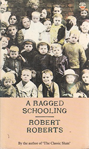A Ragged Schooling Growing Up in a Classic Slum: Roberts Robert