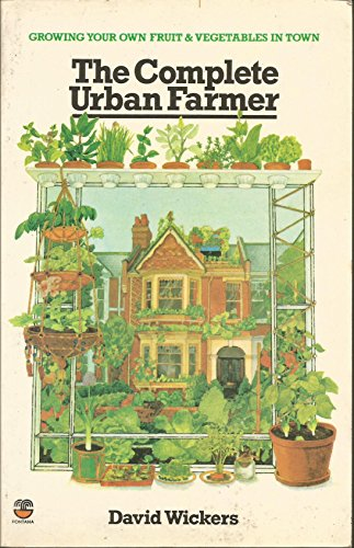 9780006350965: The Complete Urban Farmer. Ggowing Your Own Fruit and Vegetables at Home