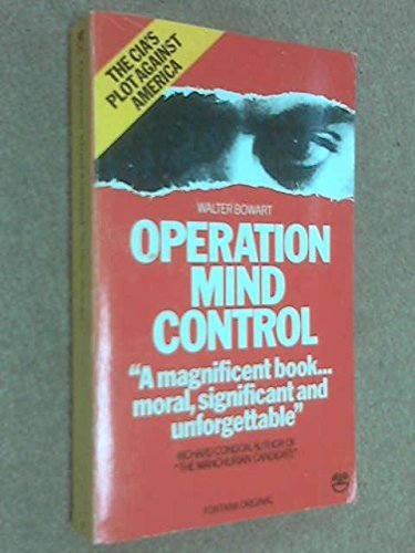 Operation Mind Control - The CIA's Plot Against America: Bowart, Walter ( W. H. )