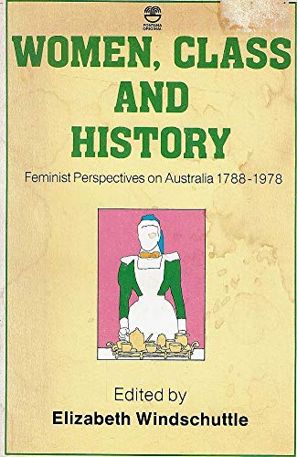 9780006357223: Women, Class and History: Feminist Perspectives on Australia, 1788-1978