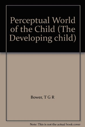 9780006366904: Perceptual World of the Child (The Developing child)