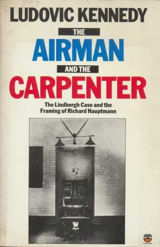 9780006367789: The Airman And The Carpenter - The Lindbergh Case and the Framing Of Richard Hauptmann