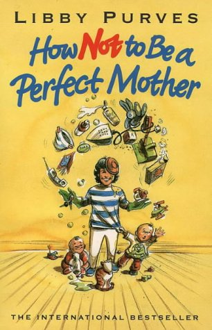 9780006369882: How Not to be a Perfect Mother: The Crafty Mother's Guide to a Quiet Life