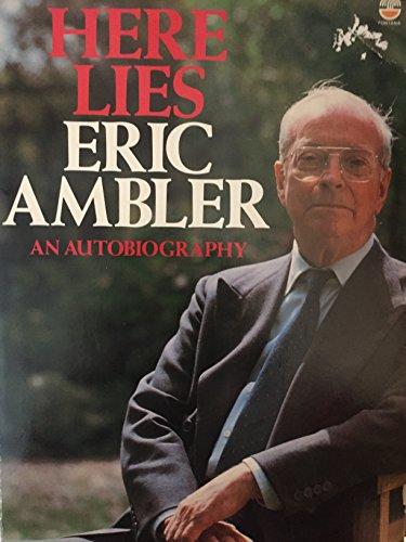 9780006370147: Here Lies Eric Ambler: An Autobiography