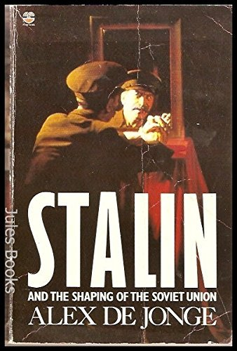 Stalin and the Shaping of the Soviet Union (0006371930) by Alex de Jonge