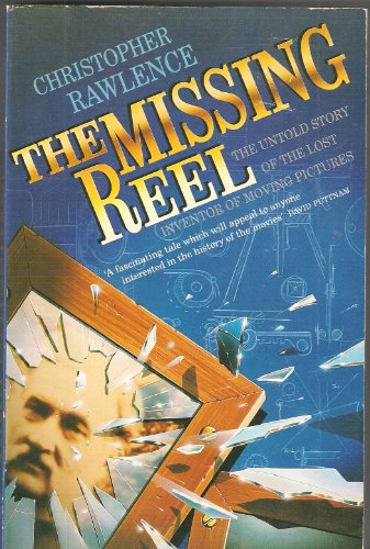 9780006373285: The Missing Reel - The Untold Story of the Lost Inventor of Moving Pictures: Biography of Augustin Le Prince