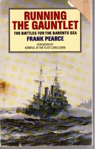 Running the Gauntlet: Battles for the Barents: Pearce, Frank