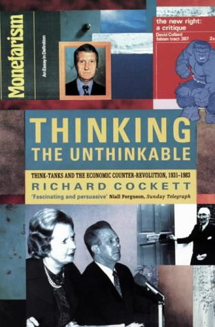 9780006375869: Thinking the Unthinkable: Think-tanks and the Economic Counter-revolution, 1931-83