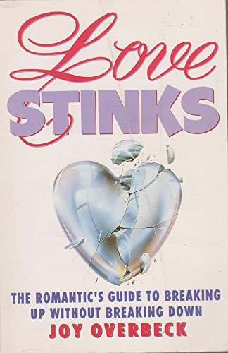 9780006377207: Love Stinks: The Romantic's Guide To Breaking Up Without Breaking Down