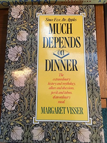 9780006377597: Much Depends on Dinner : The Extraordinary History and Mythology, Allure and Obsessions, Perils and Taboos of an Ordinary Meal