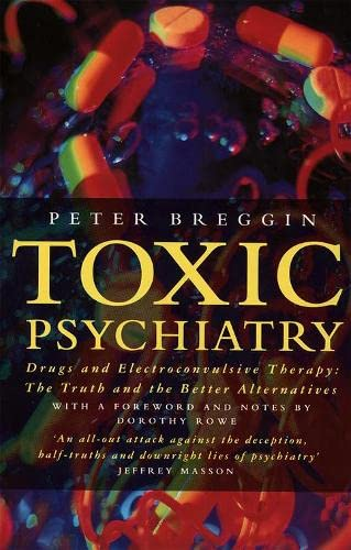 9780006378037: Toxic Psychiatry. Drugs and Electroconvulsive Therapy: The Truth and the Better Alternatives: Why Therapy, Empathy and Love Must Replace the Drugs, ... Biochemical Theories of the New Psychiatry