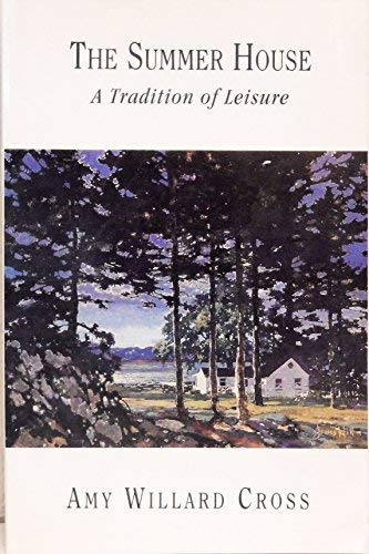 The Summer House: A Tradition of Leisure: Cross, Amy Willard