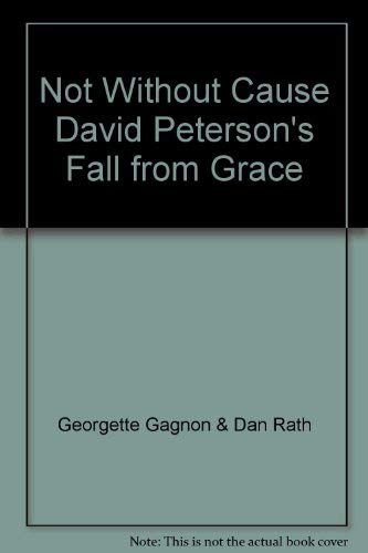 9780006378945: Not Without Cause David Peterson's Fall from Grace