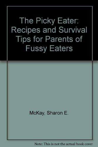 9780006378983: The Picky Eater: Recipes and Survival Tips for Parents of Fussy Eaters