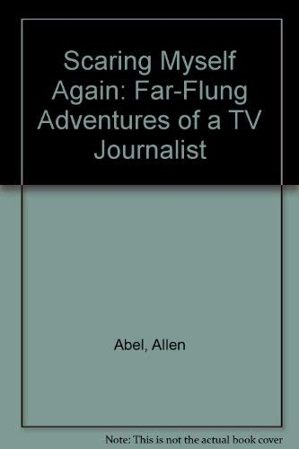 Scaring Myself Again: Far-Flung Adventures of a: Allen Abel
