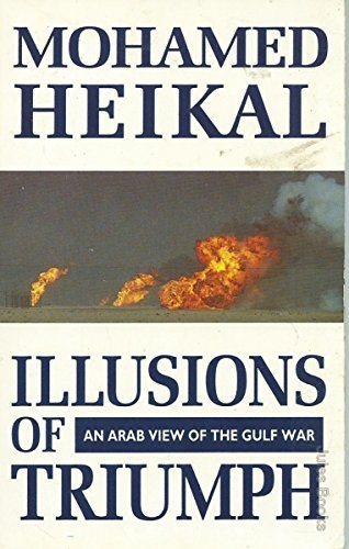 Illusions of Triumph: Arab View of the Gulf War (0006379451) by Mohamed Heikal