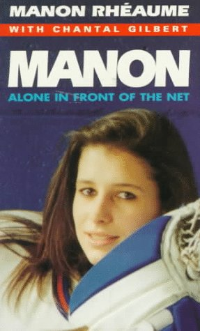 Manon: Alone in Front of the Net: Rheaume, Manon, Gilbert, Chantal