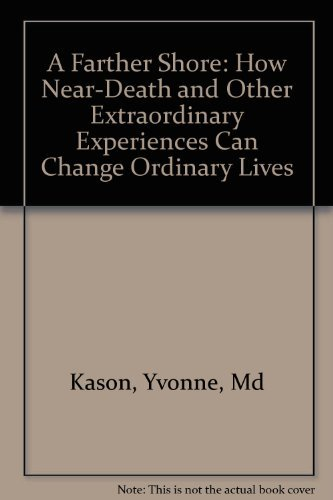 A Farther Shore: How Near-Death and Other: Kason, Yvonne, Md,
