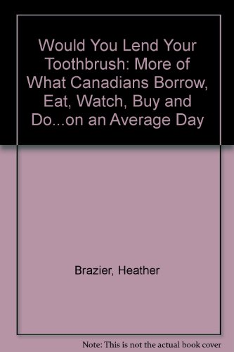 9780006380542: Would You Lend Your Toothbrush: More of What Canadians Borrow, Eat, Watch, Buy and Do...on an Average Day