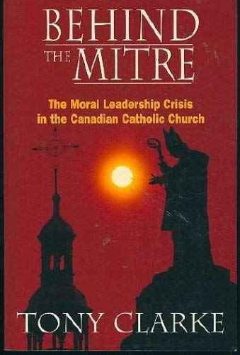 9780006380566: Behind the mitre: The moral leadership crisis in the Canadian Catholic Church (A Phyllis Bruce book)