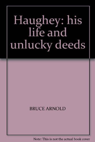 9780006381044: Haughey: His Life and Unlucky Deeds