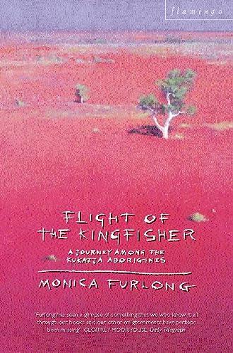 9780006381259: FLIGHT OF THE KINGFISHER - A Journey Among the Kukatja Aborigines