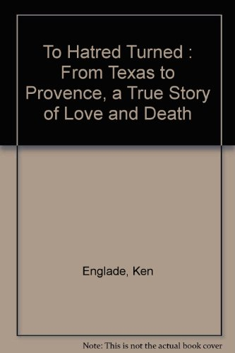 9780006382591: To Hatred Turned: From Texas to Provence, a True Story of Love and Death