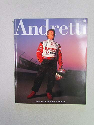 Andretti - [FLAT SIGNED By ANDRETTI]: Mario Andretti. foreword by Paul Newman
