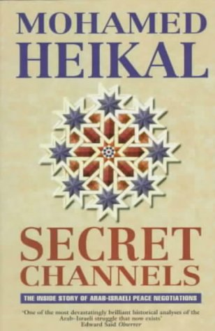 Secret Channels: The Inside Story of Arab-Israeli Peace Negotiations (0006383378) by Mohamed Heikal