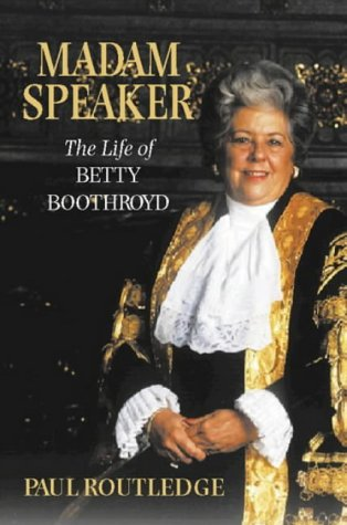 Madam Speaker: The Life of Betty Boothroyd: Routledge, Paul