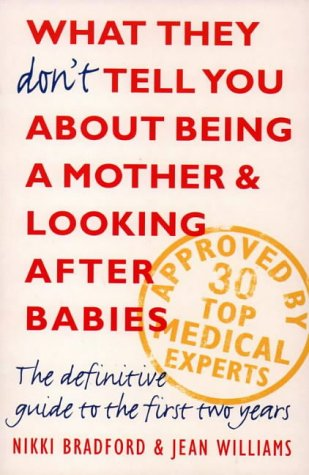 9780006383987: What They Don't Tell You About Being a Mother and Looking After Babies: The Definitive Guide to the First Two Years