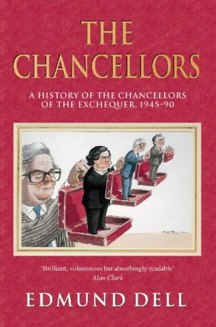9780006384182: The Chancellors: A History of the Chancellors of the Exchequer, 1945-90