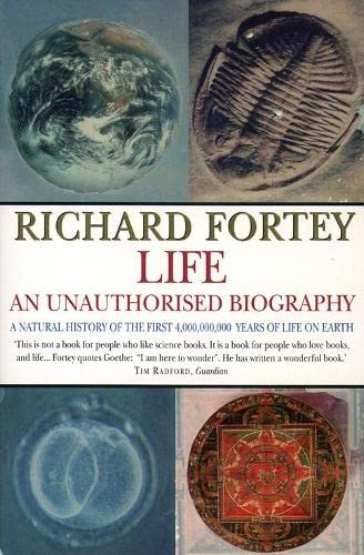 Life: An Unauthorised Biography: A Natural History of the First Four Thousand Million Years of Life on Earth (000638420X) by Fortey, Richard A.