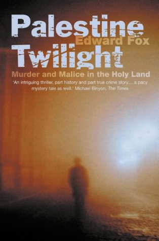 Palestine Twilight: The Murder of Dr.Albert Glock and the Archaeology of the Holy Land: Fox, Edward