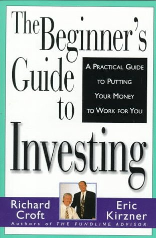 The Beginner's Guide to Investing: A Practical Guide to Putting Your Money to Work for You (0006384765) by Croft, Richard; Kirzner, Eric